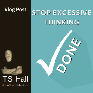 how to stop habitually excessive overthinking everything