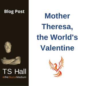 spirituality blog post - mother theresa valentine the stoic medium ts hall